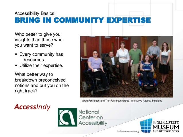 Accessibility Basics: BRING IN COMMUNITY EXPERTISE Who better to give you insights than those who you want to serve?  Eve...