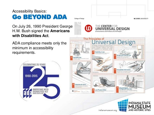 Accessibility Basics: Go BEYOND ADA On July 26, 1990 President George H.W. Bush signed the Americans with Disabilities Act...