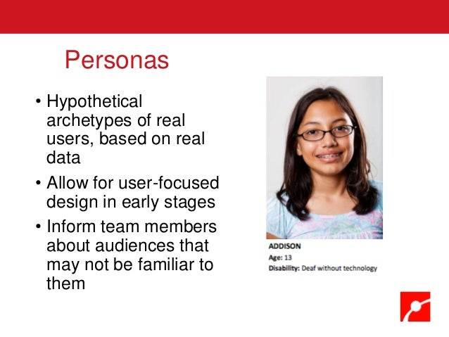 • Hypothetical archetypes of real users, based on real data • Allow for user-focused design in early stages • Inform team ...