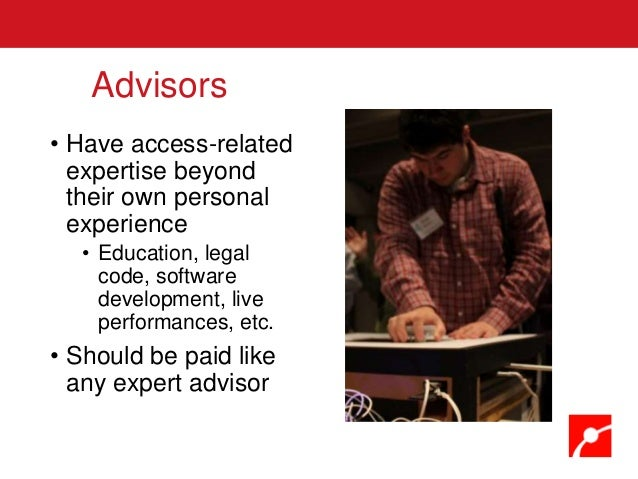 • Have access-related expertise beyond their own personal experience • Education, legal code, software development, live p...