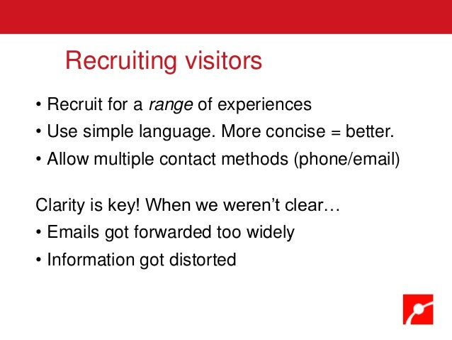 • Recruit for a range of experiences • Use simple language. More concise = better. • Allow multiple contact methods (phone...