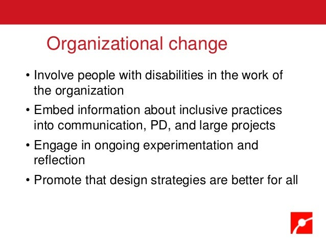 • Involve people with disabilities in the work of the organization • Embed information about inclusive practices into comm...