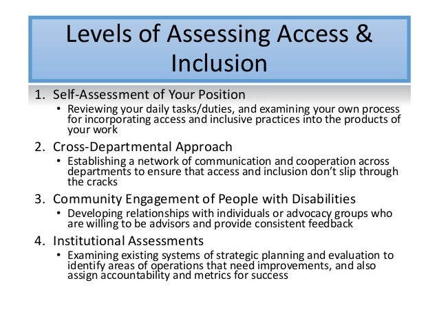 Levels of Assessing Access & Inclusion 1. Self-Assessment of Your Position • Reviewing your daily tasks/duties, and examin...