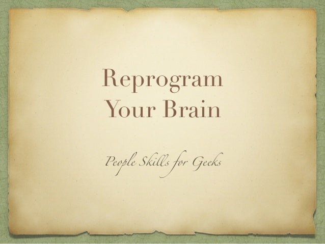 Reprogram Your Brain People Skills for Geeks