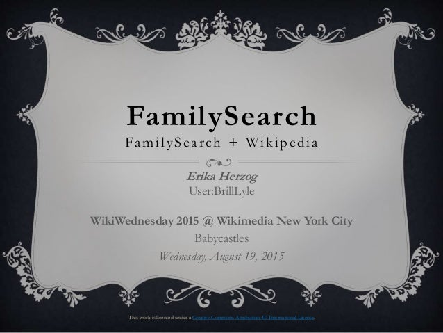 FamilySearch FamilySearch + Wikipedia Erika Herzog User:BrillLyle WikiWednesday 2015 @ Wikimedia New York City Babycastles...