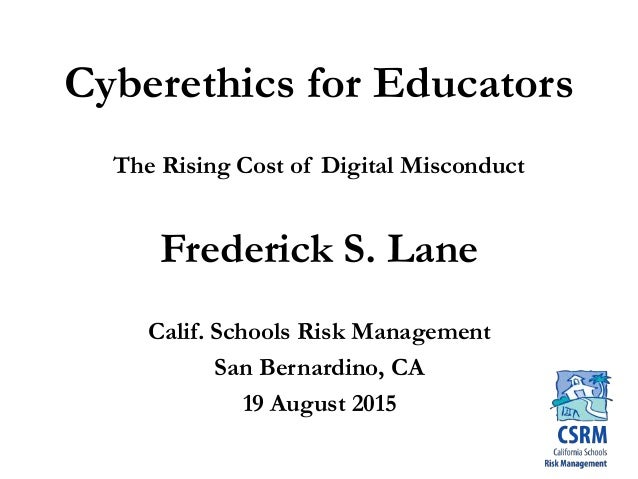 Cyberethics for Educators The Rising Cost of Digital Misconduct Frederick S. Lane Calif. Schools Risk Management San Berna...