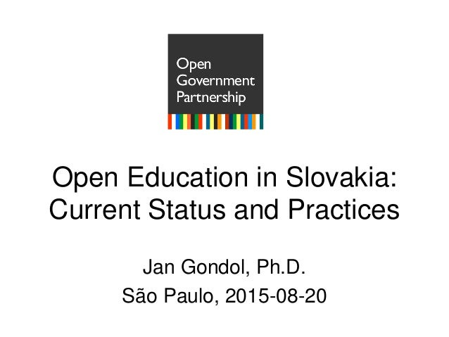 Open Education in Slovakia: Current Status and Practices Jan Gondol, Ph.D. São Paulo, 2015-08-20