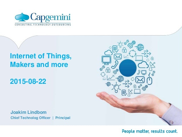Internet of Things, Makers and more 2015-08-22 Joakim Lindbom Chief Technolog Officer | Principal