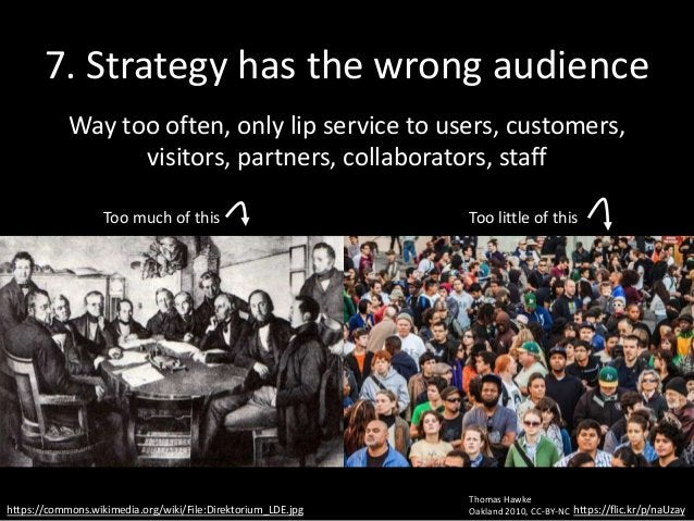 7. Strategy has the wrong audience Way too often, only lip service to users, customers, visitors, partners, collaborators,...