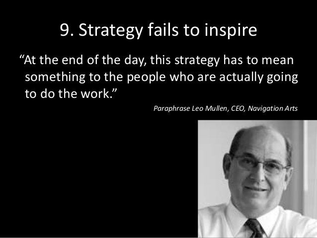 """9. Strategy fails to inspire """"At the end of the day, this strategy has to mean something to the people who are actually go..."""