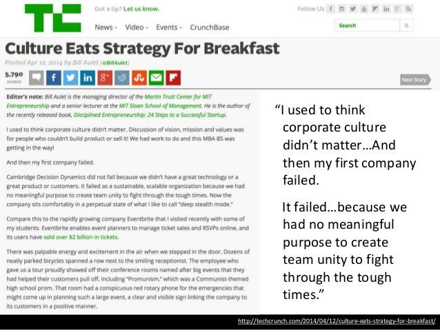 """http://techcrunch.com/2014/04/12/culture-eats-strategy-for-breakfast/ """"I used to think corporate culture didn't matter…And..."""