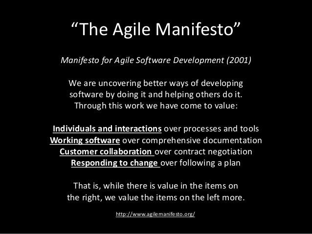"""""""The Agile Manifesto"""" Manifesto for Agile Software Development (2001) We are uncovering better ways of developing software..."""