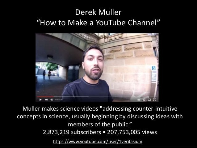"""Derek Muller """"How to Make a YouTube Channel"""" Muller makes science videos """"addressing counter-intuitive concepts in science..."""