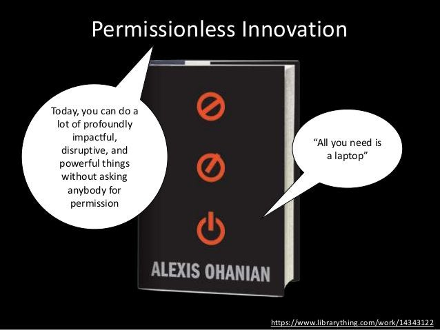 Permissionless Innovation https://www.librarything.com/work/14343122 Today, you can do a lot of profoundly impactful, disr...