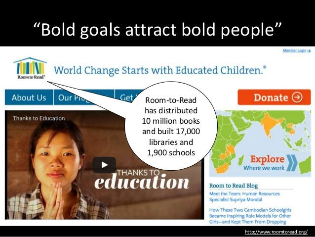 """""""Bold goals attract bold people"""" http://www.roomtoread.org/ Room-to-Read has distributed 10 million books and built 17,000..."""
