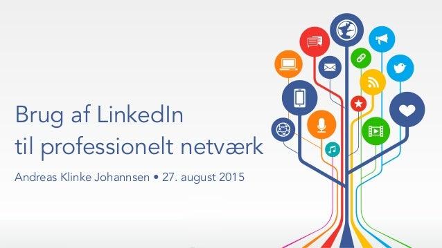 Brug af LinkedIn til professionelt netværk Andreas Klinke Johannsen • 27. august 2015