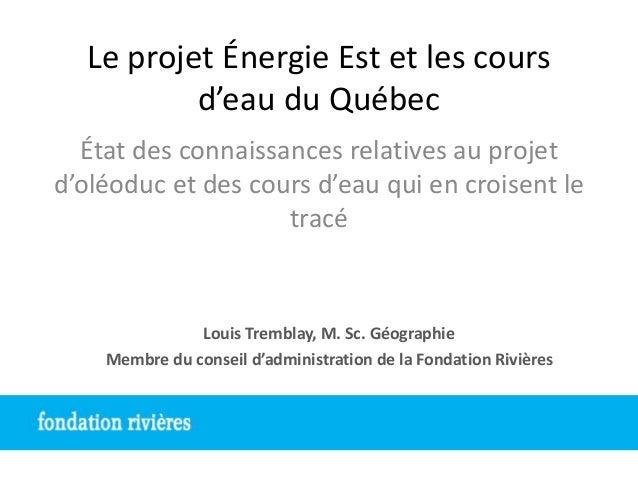 Le projet Énergie Est et les cours d'eau du Québec État des connaissances relatives au projet d'oléoduc et des cours d'eau...