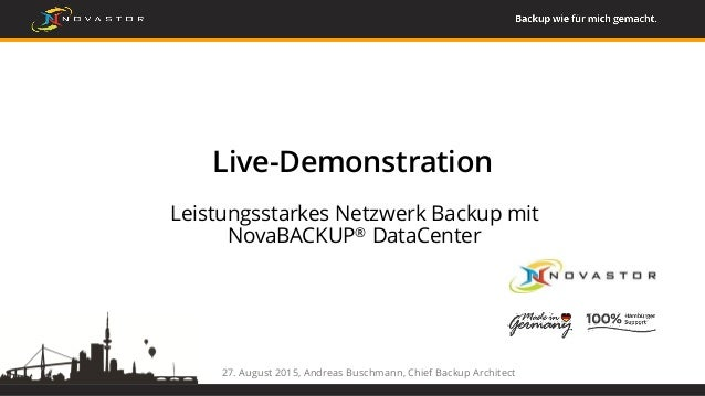 27. August 2015, Andreas Buschmann, Chief Backup Architect Live-Demonstration Leistungsstarkes Netzwerk Backup mit NovaBAC...