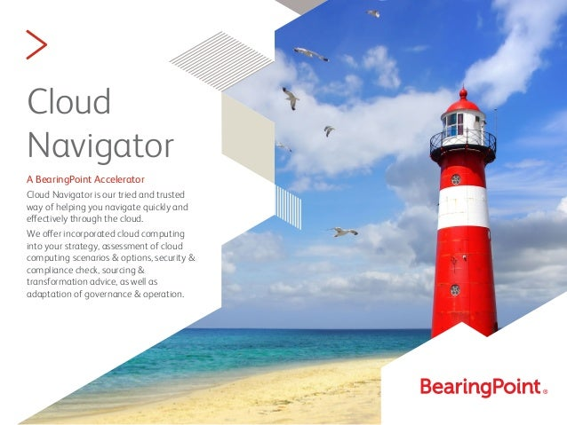 > Cloud Navigator A BearingPoint Accelerator Cloud Navigator is our tried and trusted way of helping you navigate quickly ...