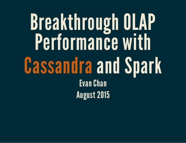 Breakthrough OLAP Performance with Cassandra and Spark Evan Chan August 2015