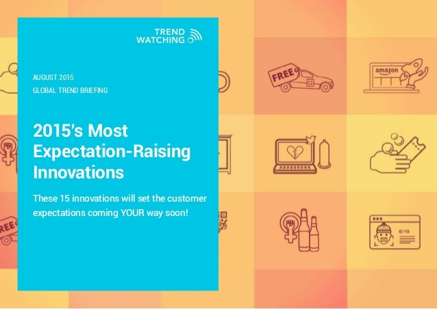 2015's Most Expectation-Raising Innovations These 15 innovations will set the customer expectations coming YOUR way soon! ...