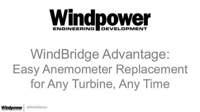#WindWebinar WindBridge Advantage: Easy Anemometer Replacement for Any Turbine, Any Time