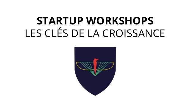 STARTUP WORKSHOPS LES CLÉS DE LA CROISSANCE