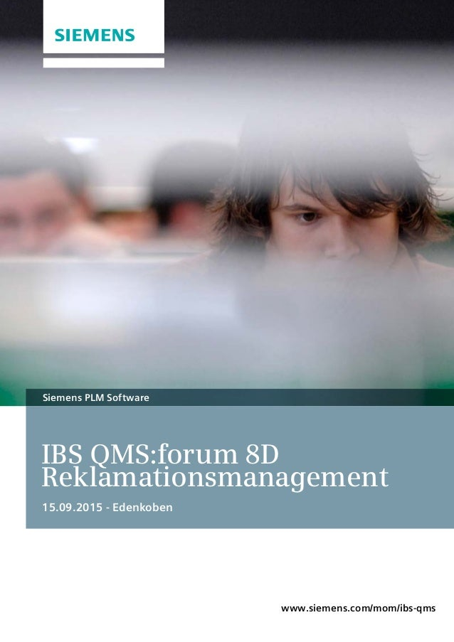 IBS QMS:forum 8D Reklamationsmanagement 15.09.2015 - Edenkoben Siemens PLM Software www.siemens.com/mom/ibs-qms