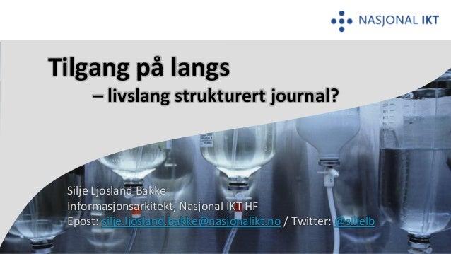 Silje Ljosland Bakke Informasjonsarkitekt, Nasjonal IKT HF Epost: silje.ljosland.bakke@nasjonalikt.no / Twitter: @siljelb ...