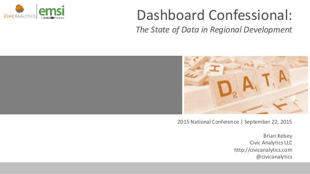 Dashboard Confessional: The State of Data in Regional Development 2015 National Conference   September 22, 2015 Brian Kels...