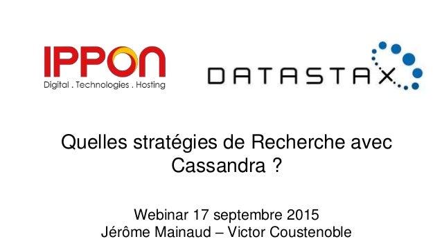 Quelles stratégies de Recherche avec Cassandra ? Webinar 17 septembre 2015 Jérôme Mainaud – Victor Coustenoble