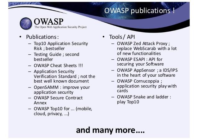 OWASP  publications  !   • Publications  :   – Top10  Application  Security   Risk  ;  bestseller – Te...
