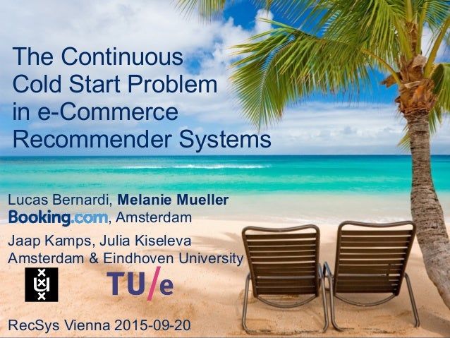 Booking.com The Continuous Cold Start Problem in e-Commerce Recommender Systems RecSys Vienna 2015-09-20 Lucas Bernardi, M...