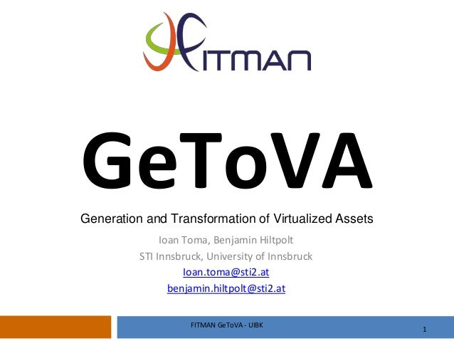 GeToVAGeneration and Transformation of Virtualized Assets Ioan Toma, Benjamin Hiltpolt STI Innsbruck, University of Innsbr...