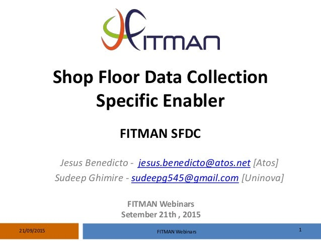 Shop Floor Data Collection Specific Enabler FITMAN SFDC Jesus Benedicto - jesus.benedicto@atos.net [Atos] Sudeep Ghimire -...