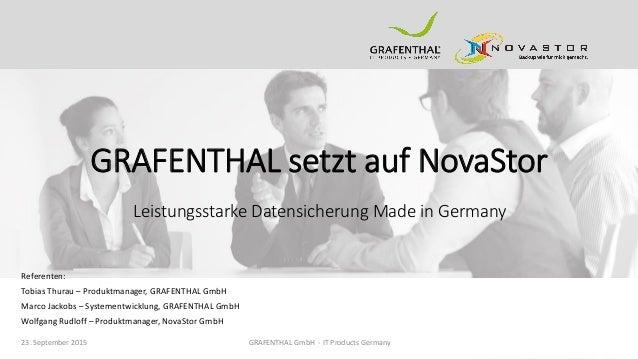 GRAFENTHAL setzt auf NovaStor Referenten: Tobias Thurau – Produktmanager, GRAFENTHAL GmbH Marco Jackobs – Systementwicklun...