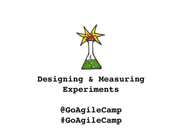 Designing & Measuring Experiments @GoAgileCamp #GoAgileCamp