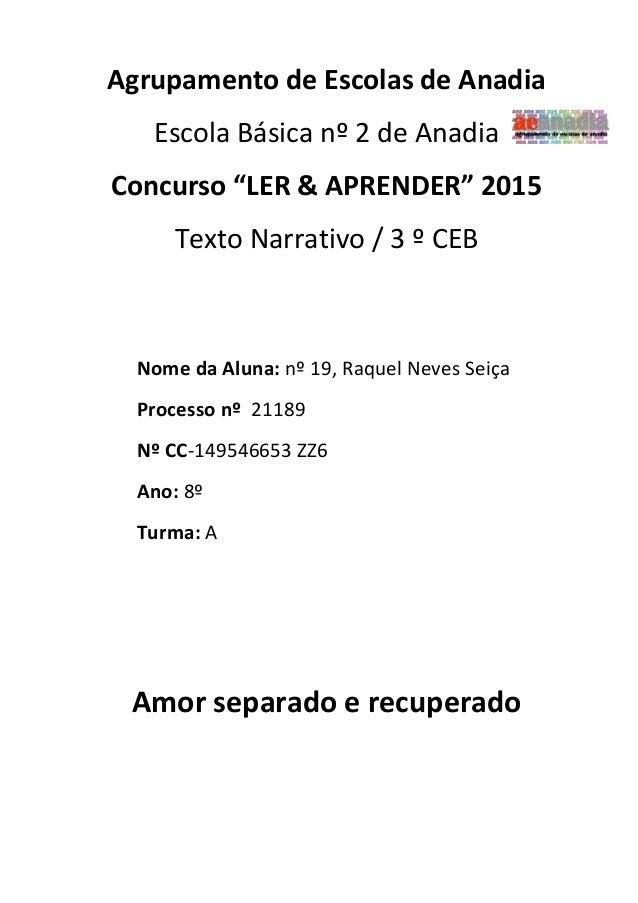 """Agrupamento de Escolas de Anadia Escola Básica nº 2 de Anadia Concurso """"LER & APRENDER"""" 2015 Texto Narrativo / 3 º CEB Nom..."""