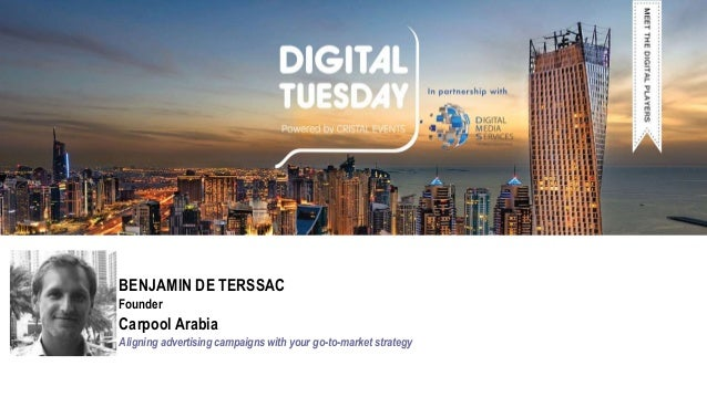 BENJAMIN DE TERSSAC Founder Carpool Arabia Aligning advertising campaigns with your go-to-market strategy