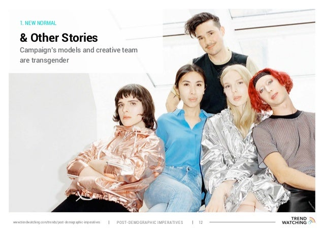 1. NEW NORMAL & Other Stories Campaign's models and creative team are transgender POST-DEMOGRAPHIC IMPERATIVES 12www.trend...