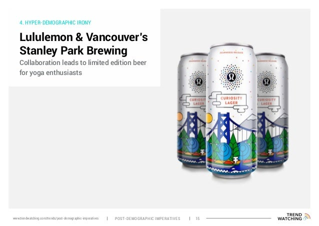 4. HYPER-DEMOGRAPHIC IRONY Lululemon & Vancouver's Stanley Park Brewing Collaboration leads to limited edition beer for yo...