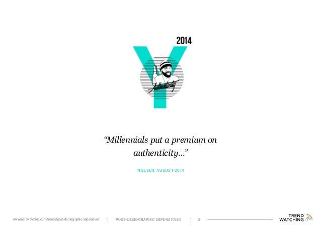 "NIELSEN, AUGUST 2014 ""Millennials put a premium on authenticity…"" POST-DEMOGRAPHIC IMPERATIVES 3www.trendwatching.com/tren..."