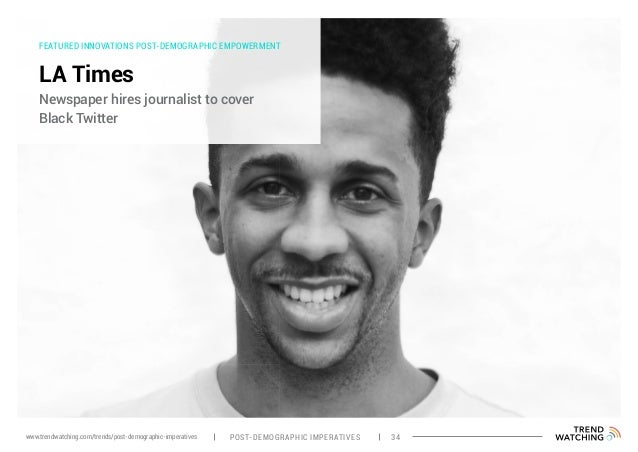 FEATURED INNOVATIONS POST-DEMOGRAPHIC EMPOWERMENT LA Times Newspaper hires journalist to cover Black Twitter POST-DEMOGRAP...