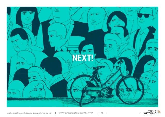 NEXT! POST-DEMOGRAPHIC IMPERATIVES 37www.trendwatching.com/trends/post-demographic-imperatives