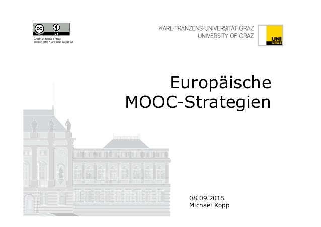 Europäische MOOC-Strategien 08.09.2015 Michael Kopp Graphic items of the presentation are not included