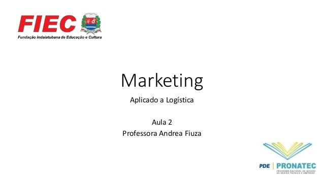 Marketing Aplicado a Logística Aula 2 Professora Andrea Fiuza