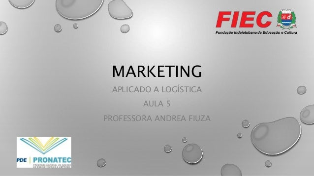 MARKETING APLICADO A LOGÍSTICA AULA 5 PROFESSORA ANDREA FIUZA