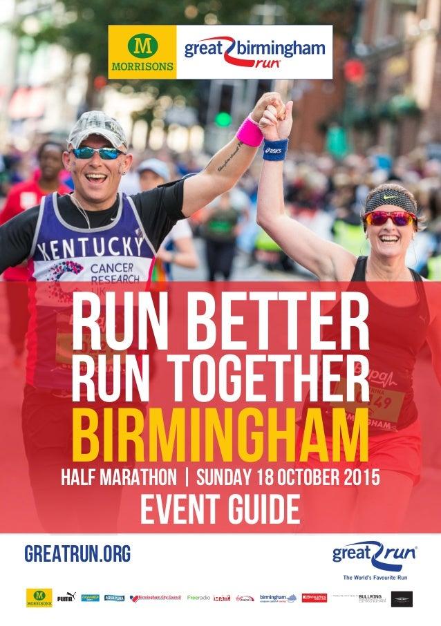 RUN BETTER RUN TOGETHER BIRMINGHAM EVENT GUIDE HALF MARATHON | SUNDAY 18 OCTOBER 2015 BirminghamBirmingham GREATRUN.ORG