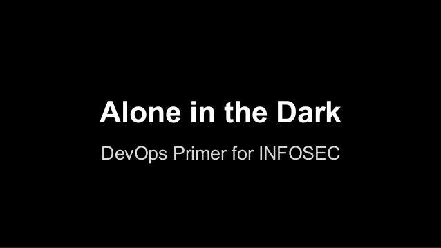 Alone in the Dark DevOps Primer for INFOSEC