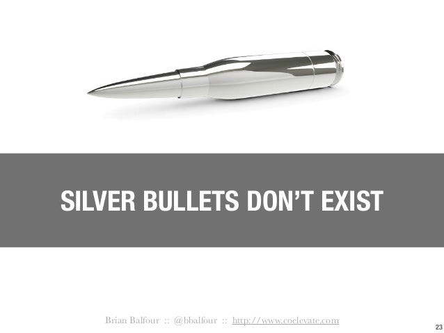 23 SILVER BULLETS DON'T EXIST Brian Balfour :: @bbalfour :: http://www.coelevate.com